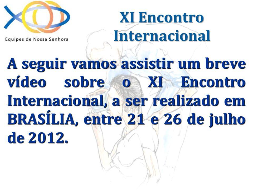 A seguir vamos assistir um breve vídeo sobre o XI Encontro Internacional, a ser realizado em BRASÍLIA, entre 21 e 26 de julho de 2012. XI Encontro Int