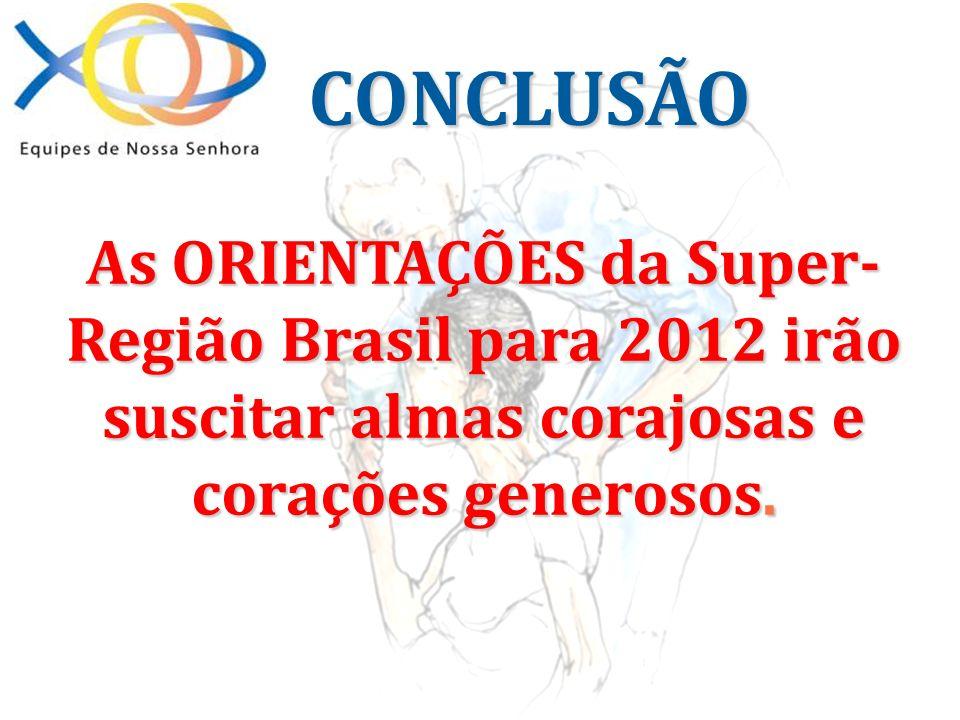 As ORIENTAÇÕES da Super- Região Brasil para 2012 irão suscitar almas corajosas e corações generosos. CONCLUSÃO