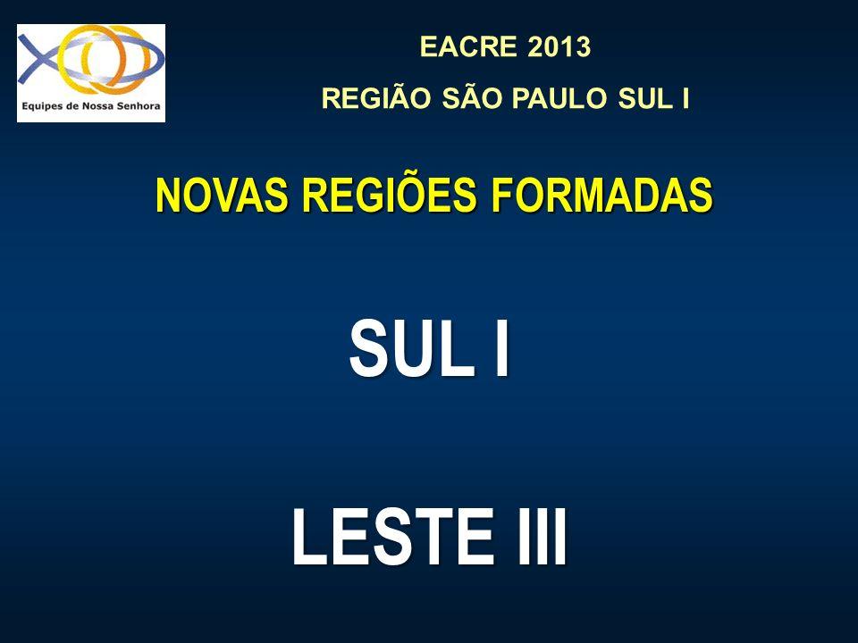 EACRE 2013 REGIÃO SÃO PAULO SUL I NOVAS REGIÕES FORMADAS NOVAS REGIÕES FORMADAS SUL I LESTE III