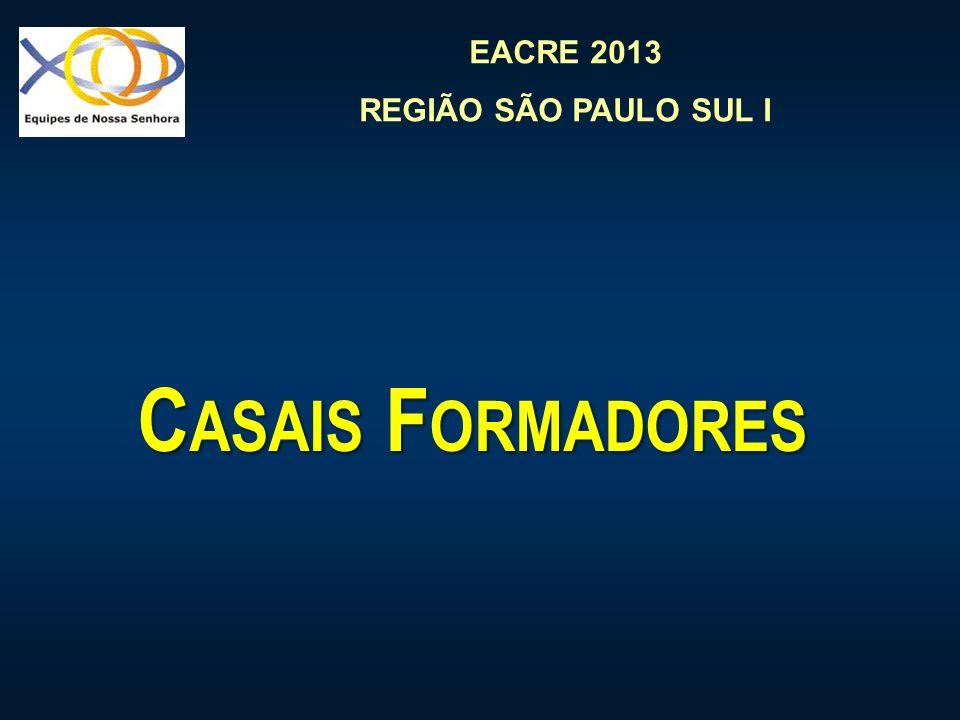 EACRE 2013 REGIÃO SÃO PAULO SUL I C ASAIS F ORMADORES
