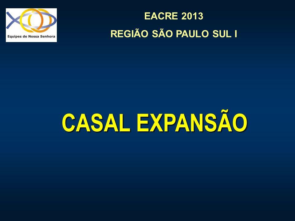 EACRE 2013 REGIÃO SÃO PAULO SUL I CASAL EXPANSÃO