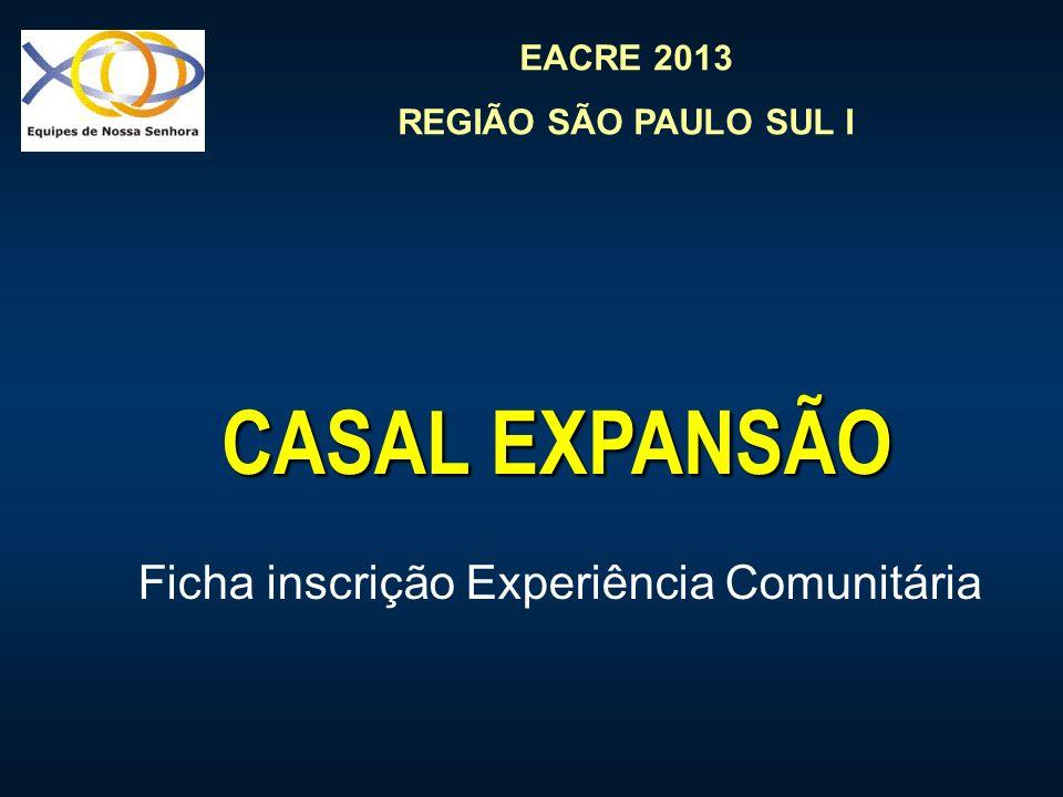 EACRE 2013 REGIÃO SÃO PAULO SUL I CASAL EXPANSÃO Ficha inscrição Experiência Comunitária
