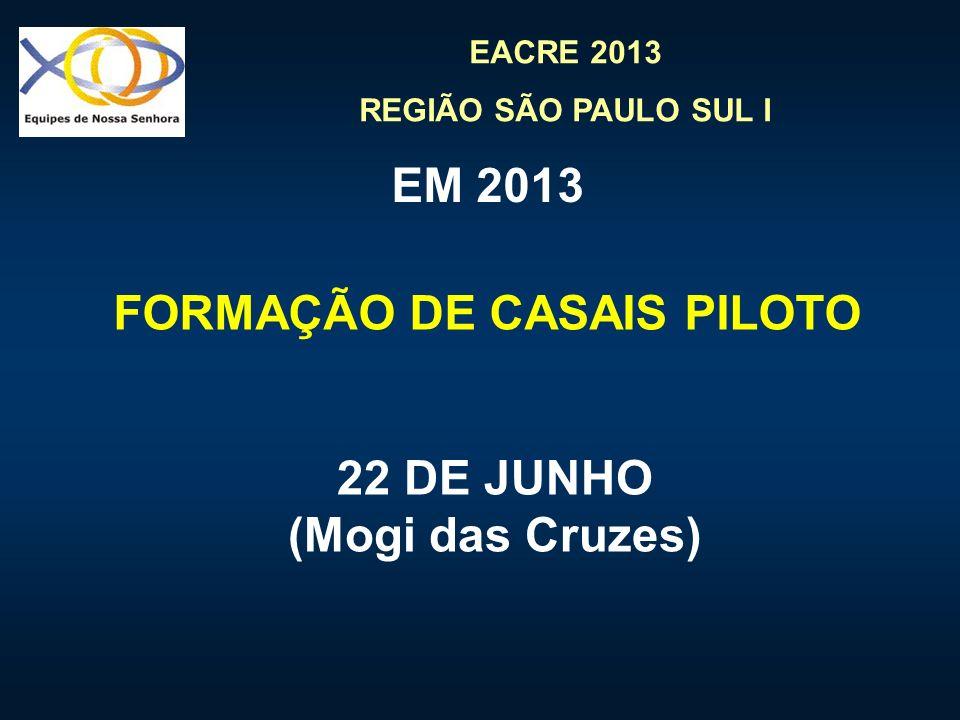 EACRE 2013 REGIÃO SÃO PAULO SUL I EM 2013 FORMAÇÃO DE CASAIS PILOTO 22 DE JUNHO (Mogi das Cruzes)