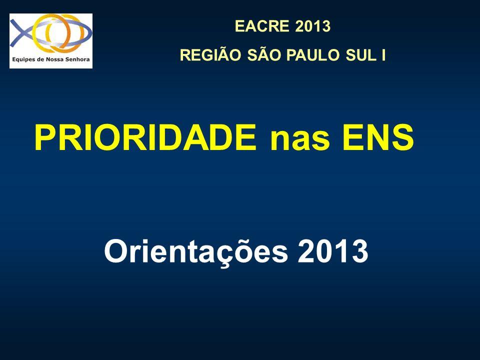EACRE 2013 REGIÃO SÃO PAULO SUL I PRIORIDADE nas ENS Orientações 2013
