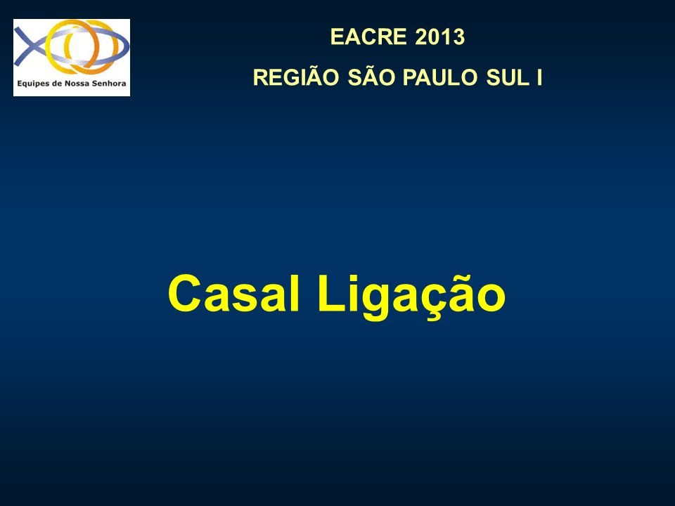 EACRE 2013 REGIÃO SÃO PAULO SUL I COMUNICAÇÃO VISITA DO CASAL LIGAÇÃO NA REUNIÃO DA EQUIPE