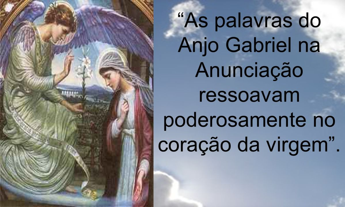 Maria foi educada no Templo aos moldes da pedagogia rabínica, uma mulher comum entre as mulheres do povo de Israel.