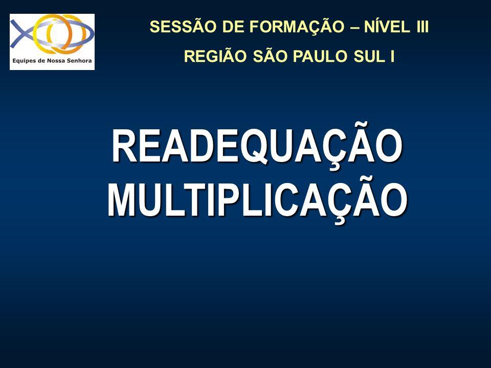 SESSÃO DE FORMAÇÃO – NÍVEL III REGIÃO SÃO PAULO SUL I READEQUAÇÃOMULTIPLICAÇÃO
