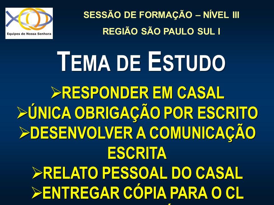 SESSÃO DE FORMAÇÃO – NÍVEL III REGIÃO SÃO PAULO SUL I T EMA DE E STUDO RESPONDER EM CASAL RESPONDER EM CASAL ÚNICA OBRIGAÇÃO POR ESCRITO ÚNICA OBRIGAÇ
