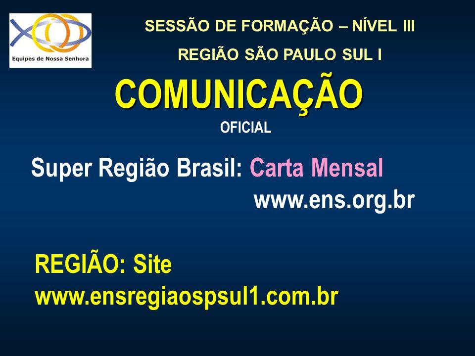 SESSÃO DE FORMAÇÃO – NÍVEL III REGIÃO SÃO PAULO SUL I COMUNICAÇÃO Super Região Brasil: Carta Mensal www.ens.org.br OFICIAL REGIÃO: Site www.ensregiaos