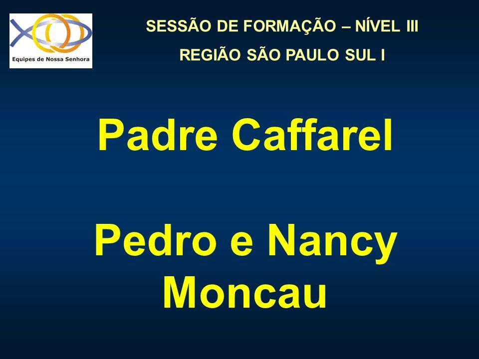 SESSÃO DE FORMAÇÃO – NÍVEL III REGIÃO SÃO PAULO SUL I Padre Caffarel Pedro e Nancy Moncau