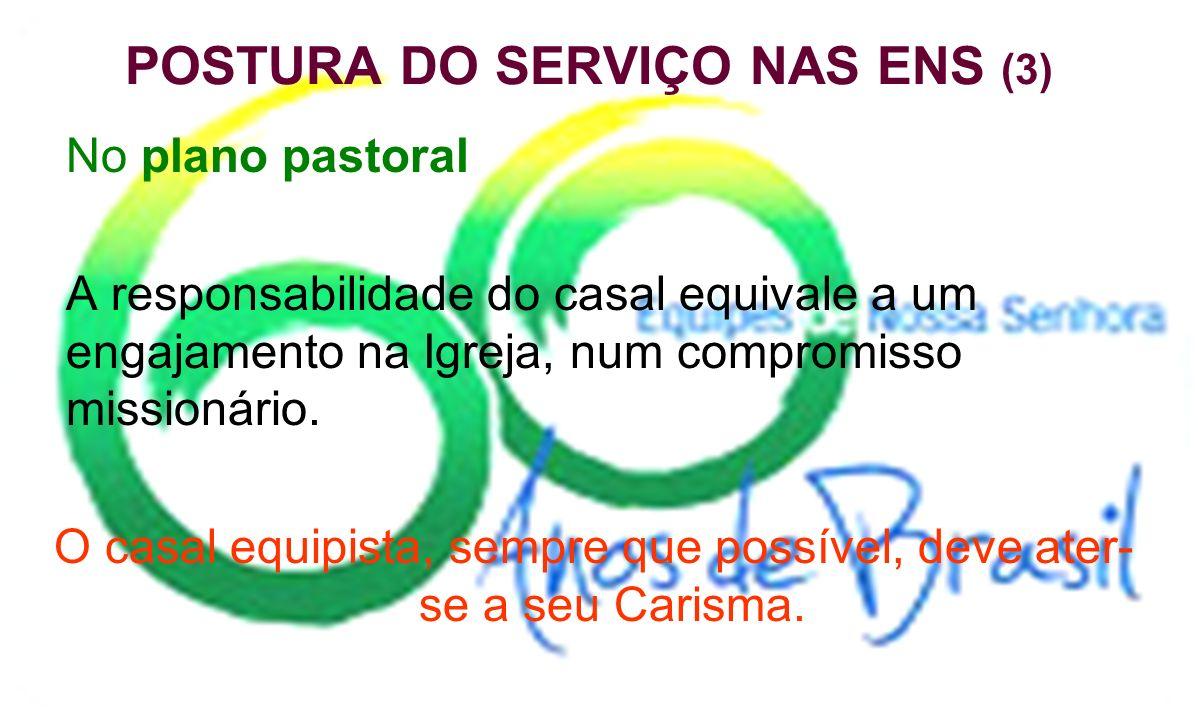 POSTURA DO SERVIÇO NAS ENS (4) No plano vivencial A responsabilidade se coloca como um testemunho de vida, uma fonte de verdadeira evangelização, que comunica vida, vivência de valores éticos e cristãos.