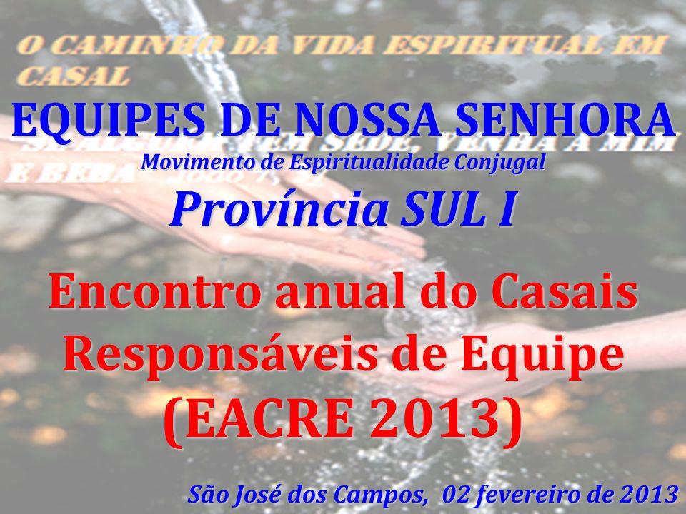 EQUIPES DE NOSSA SENHORA Movimento de Espiritualidade Conjugal Província SUL I Encontro anual do Casais Responsáveis de Equipe (EACRE 2013) São José d