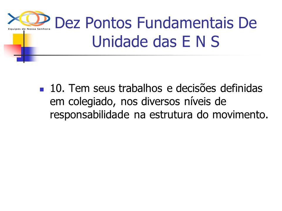 Dez Pontos Fundamentais De Unidade das E N S 10. Tem seus trabalhos e decisões definidas em colegiado, nos diversos níveis de responsabilidade na estr