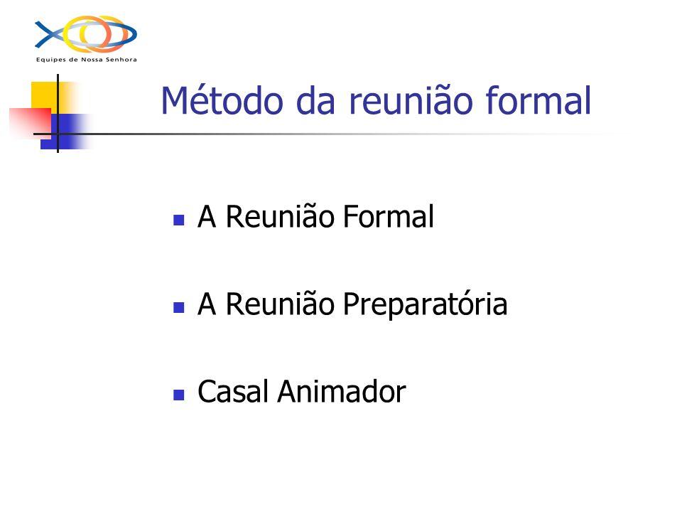 Método da reunião formal A Reunião Formal A Reunião Preparatória Casal Animador