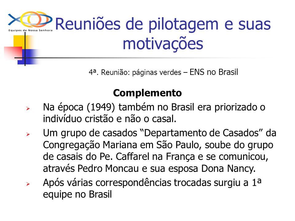 Reuniões de pilotagem e suas motivações 4ª. Reunião: páginas verdes – ENS no Brasil Complemento Na época (1949) também no Brasil era priorizado o indi