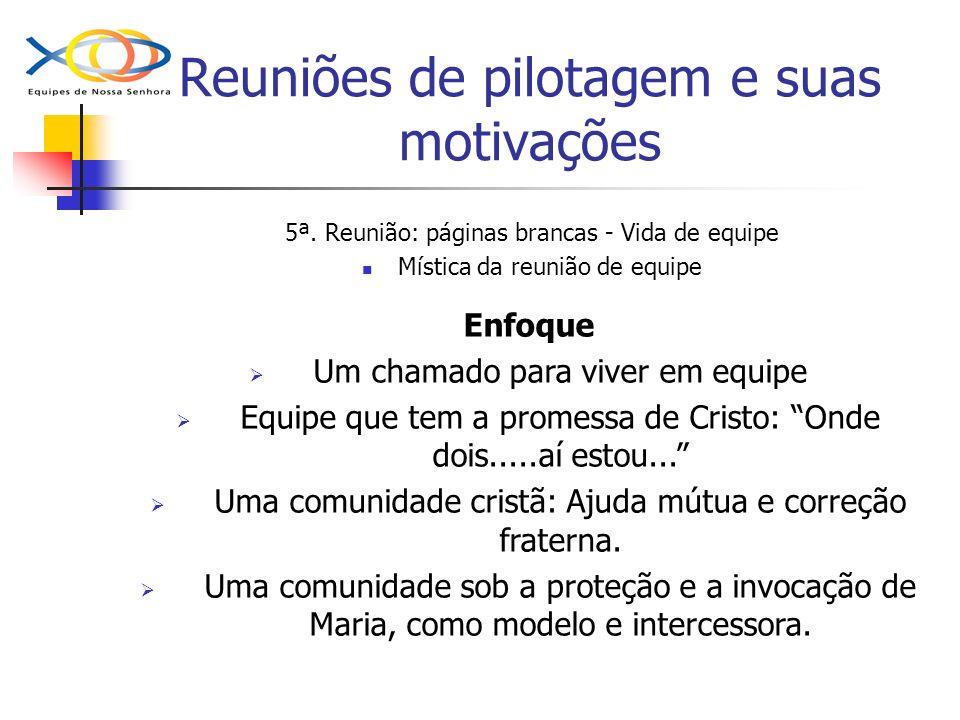 Reuniões de pilotagem e suas motivações 5ª. Reunião: páginas brancas - Vida de equipe Mística da reunião de equipe Enfoque Um chamado para viver em eq