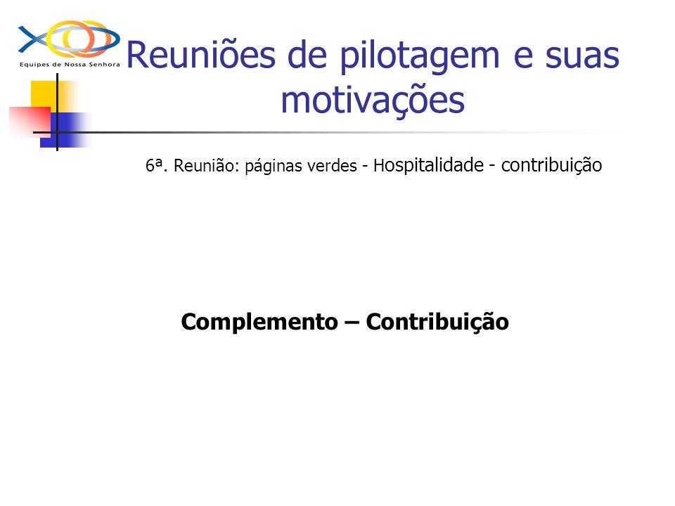 Reuniões de pilotagem e suas motivações 6ª. Reunião: páginas verdes - H ospitalidade - contribuição Complemento – Contribuição