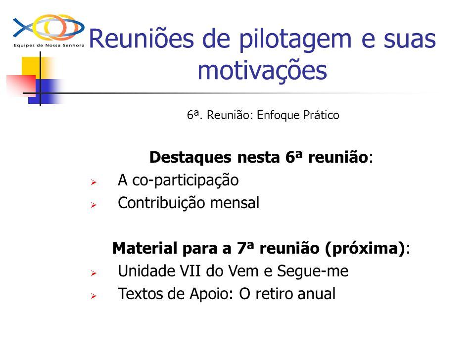 Reuniões de pilotagem e suas motivações 6ª. Reunião: Enfoque Prático Destaques nesta 6ª reunião: A co-participação Contribuição mensal Material para a