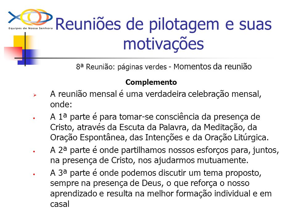 Reuniões de pilotagem e suas motivações 8ª Reunião: páginas verdes - M omentos da reunião Complemento A reunião mensal é uma verdadeira celebração men
