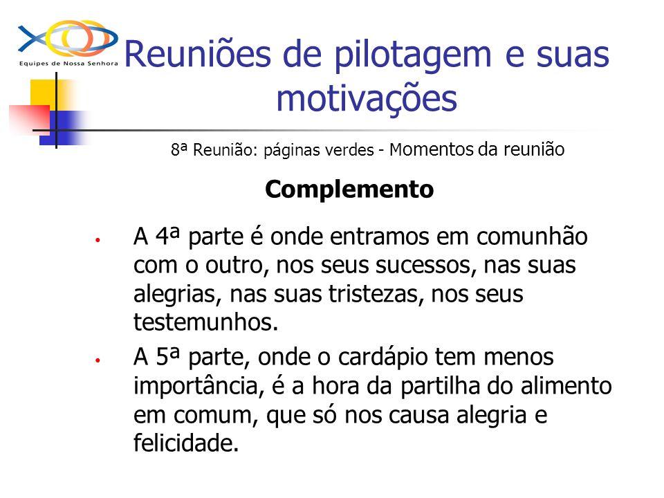 Reuniões de pilotagem e suas motivações 8ª Reunião: páginas verdes - M omentos da reunião Complemento A 4ª parte é onde entramos em comunhão com o out