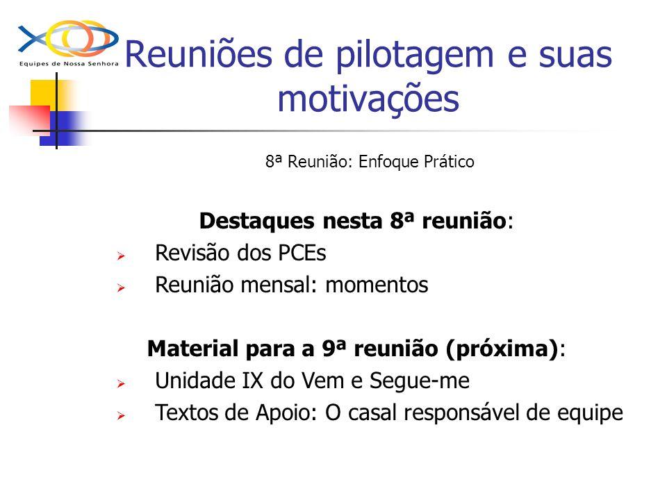 Reuniões de pilotagem e suas motivações 8ª Reunião: Enfoque Prático Destaques nesta 8ª reunião: Revisão dos PCEs Reunião mensal: momentos Material par