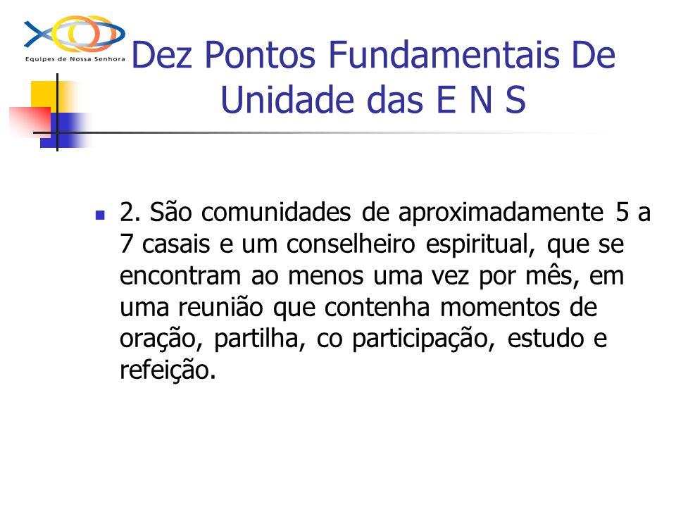 Dez Pontos Fundamentais De Unidade das E N S 2. São comunidades de aproximadamente 5 a 7 casais e um conselheiro espiritual, que se encontram ao menos