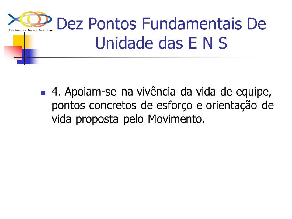 Dez Pontos Fundamentais De Unidade das E N S 4. Apoiam-se na vivência da vida de equipe, pontos concretos de esforço e orientação de vida proposta pel