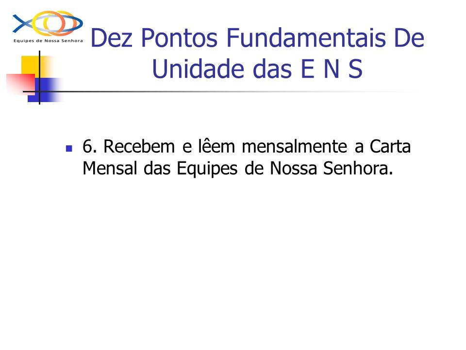 Dez Pontos Fundamentais De Unidade das E N S 6. Recebem e lêem mensalmente a Carta Mensal das Equipes de Nossa Senhora.
