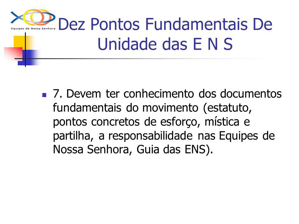 Dez Pontos Fundamentais De Unidade das E N S 7. Devem ter conhecimento dos documentos fundamentais do movimento (estatuto, pontos concretos de esforço