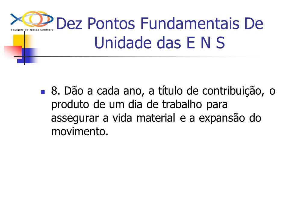 Dez Pontos Fundamentais De Unidade das E N S 8. Dão a cada ano, a título de contribuição, o produto de um dia de trabalho para assegurar a vida materi