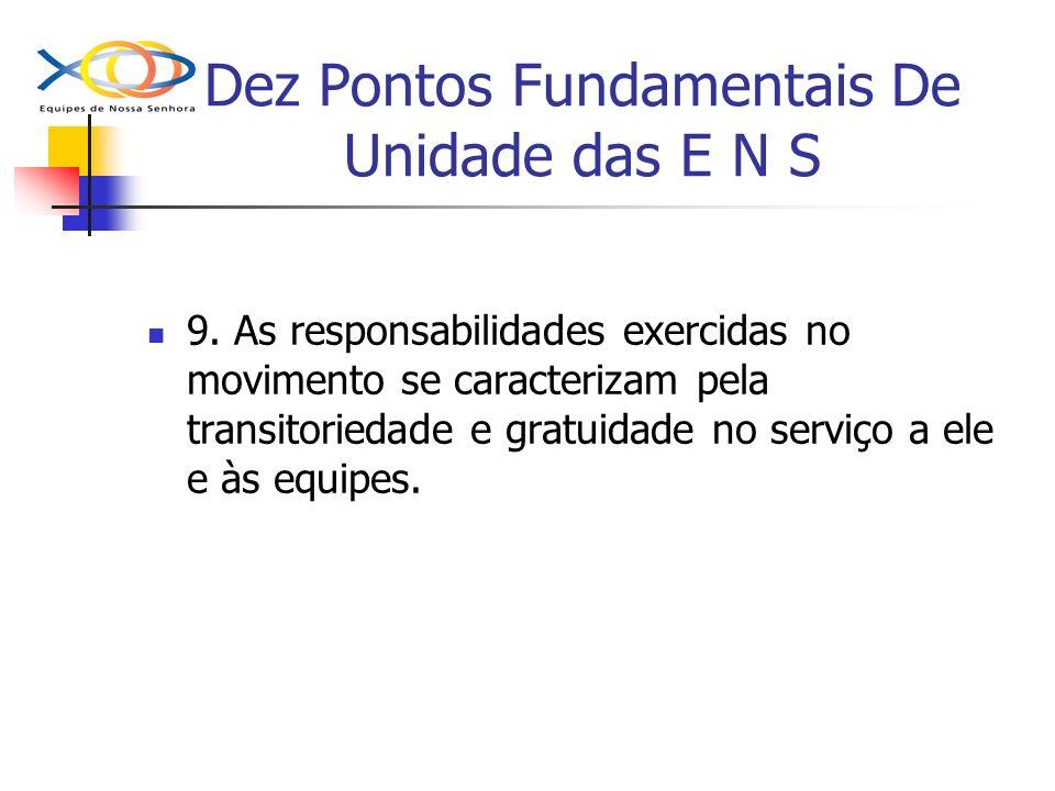 Dez Pontos Fundamentais De Unidade das E N S 9. As responsabilidades exercidas no movimento se caracterizam pela transitoriedade e gratuidade no servi