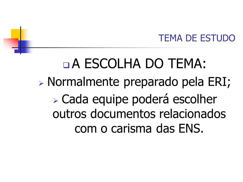 TEMA DE ESTUDO A ESCOLHA DO TEMA: Normalmente preparado pela ERI; Cada equipe poderá escolher outros documentos relacionados com o carisma das ENS.