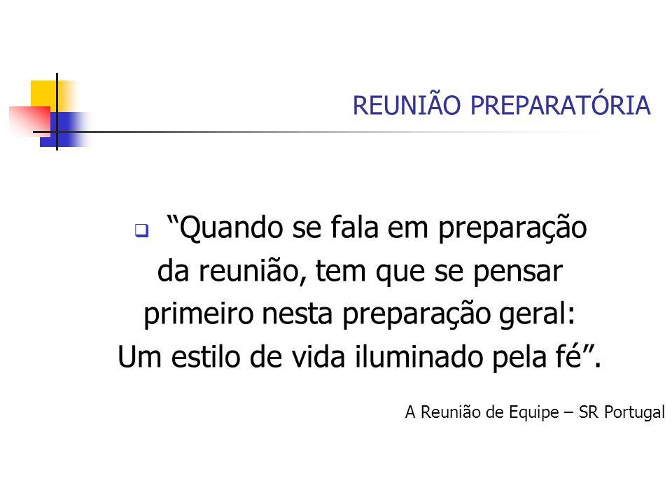 REUNIÃO PREPARATÓRIA Quando se fala em preparação da reunião, tem que se pensar primeiro nesta preparação geral: Um estilo de vida iluminado pela fé.