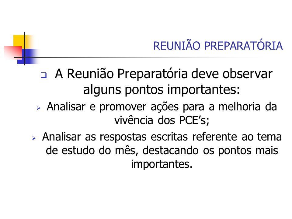REUNIÃO PREPARATÓRIA A Reunião Preparatória deve observar alguns pontos importantes: Analisar e promover ações para a melhoria da vivência dos PCEs; A
