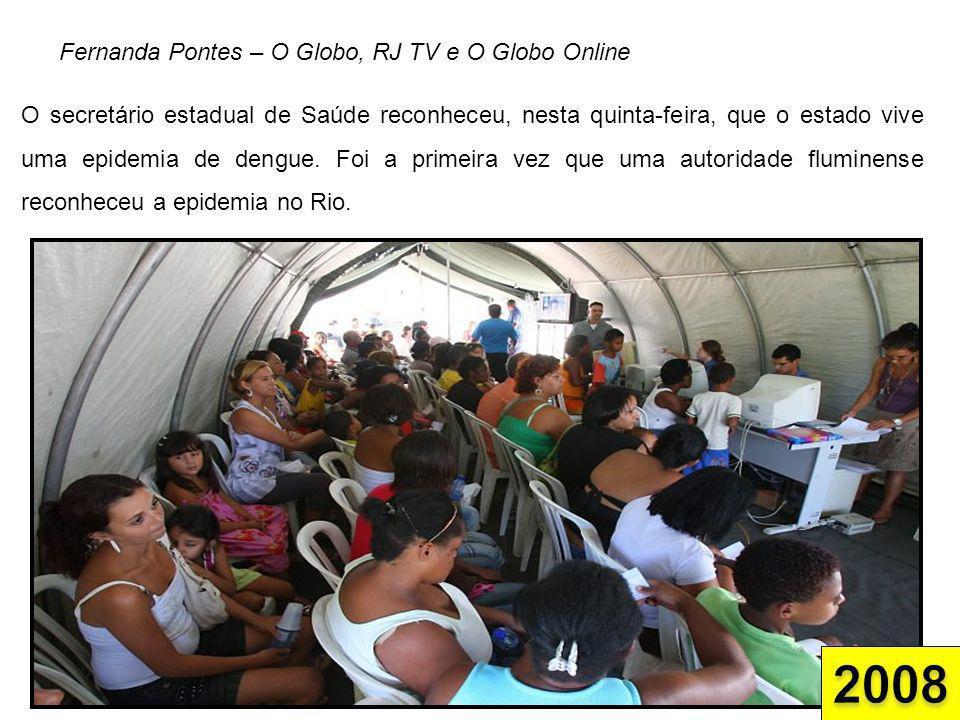Fernanda Pontes – O Globo, RJ TV e O Globo Online O secretário estadual de Saúde reconheceu, nesta quinta-feira, que o estado vive uma epidemia de den