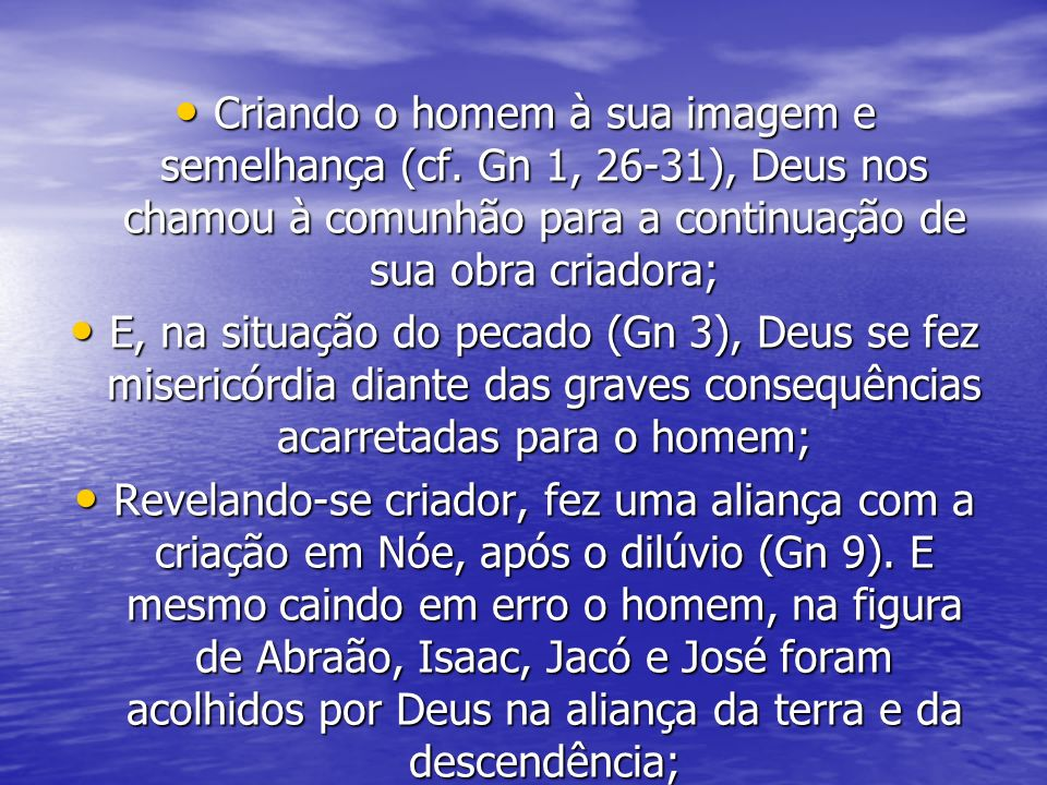 Criando o homem à sua imagem e semelhança (cf. Gn 1, 26-31), Deus nos chamou à comunhão para a continuação de sua obra criadora; Criando o homem à sua
