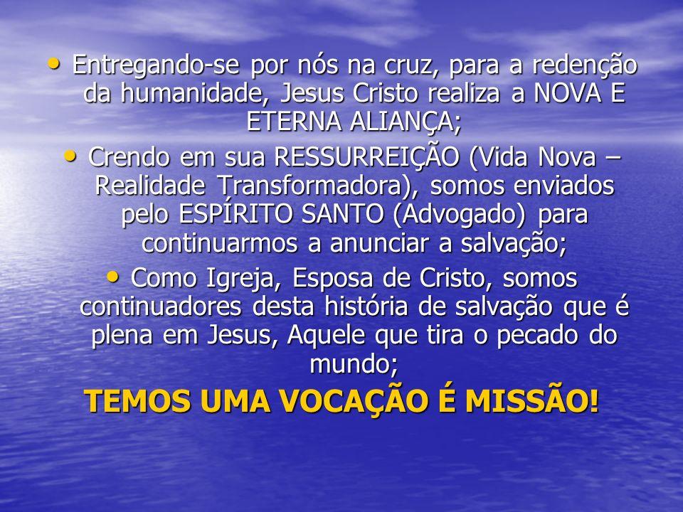 Entregando-se por nós na cruz, para a redenção da humanidade, Jesus Cristo realiza a NOVA E ETERNA ALIANÇA; Entregando-se por nós na cruz, para a rede