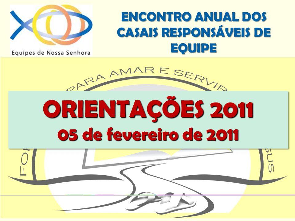 ENCONTRO ANUAL DOS CASAIS RESPONSÁVEIS DE EQUIPE ORIENTAÇÕES 2011 05 de fevereiro de 2011 ORIENTAÇÕES 2011 05 de fevereiro de 2011