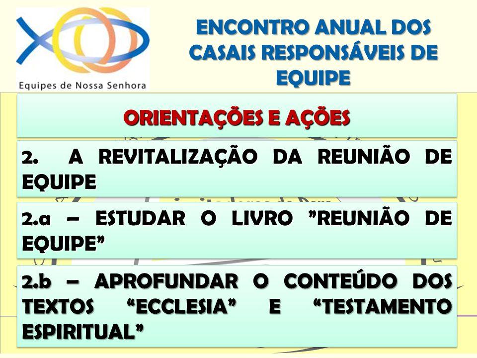 ENCONTRO ANUAL DOS CASAIS RESPONSÁVEIS DE EQUIPE ORIENTAÇÕES E AÇÕES 2. A REVITALIZAÇÃO DA REUNIÃO DE EQUIPE 2.a – ESTUDAR O LIVRO REUNIÃO DE EQUIPE 2