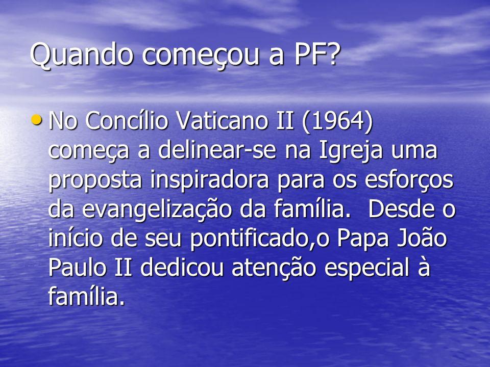 Quando começou a PF? No Concílio Vaticano II (1964) começa a delinear-se na Igreja uma proposta inspiradora para os esforços da evangelização da famíl