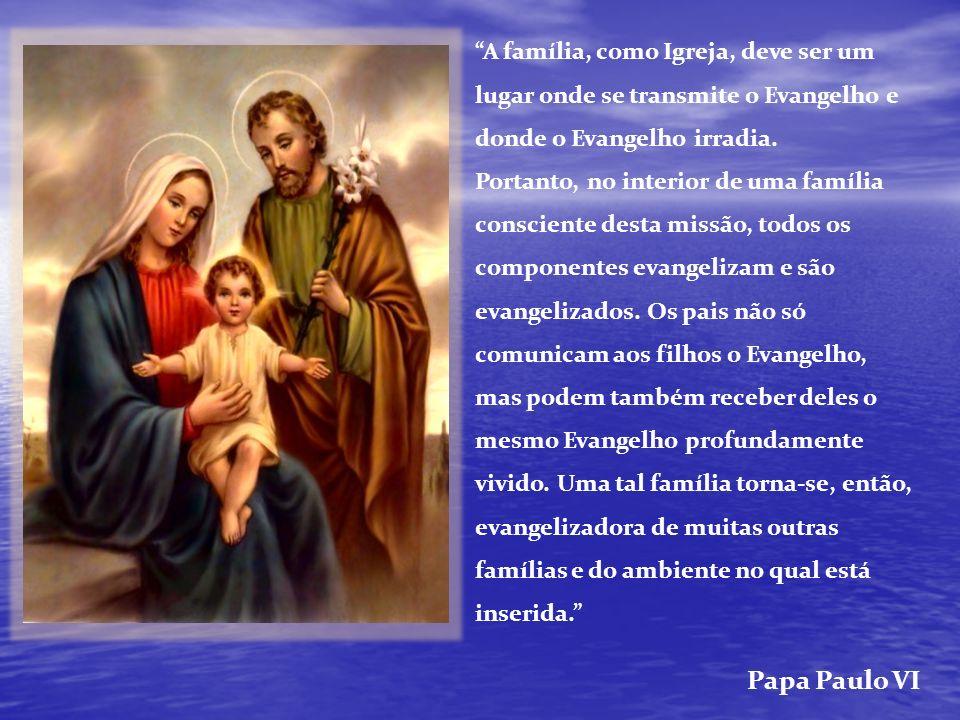 A família, como Igreja, deve ser um lugar onde se transmite o Evangelho e donde o Evangelho irradia. Portanto, no interior de uma família consciente d