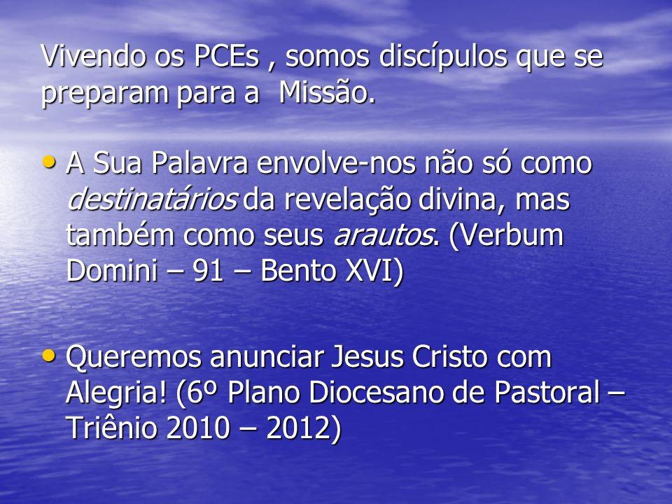 Vivendo os PCEs, somos discípulos que se preparam para a Missão. A Sua Palavra envolve-nos não só como destinatários da revelação divina, mas também c