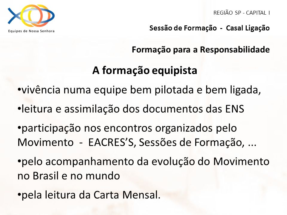 REGIÃO SP - CAPITAL I Sessão de Formação - Casal Ligação Formação para a Responsabilidade A formação equipista vivência numa equipe bem pilotada e bem