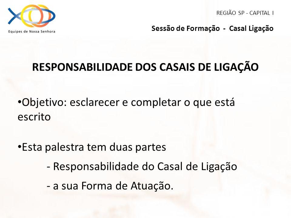 REGIÃO SP - CAPITAL I Sessão de Formação - Casal Ligação RESPONSABILIDADE DOS CASAIS DE LIGAÇÃO Objetivo: esclarecer e completar o que está escrito Es