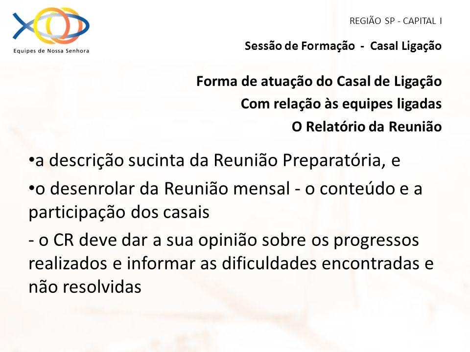 REGIÃO SP - CAPITAL I Sessão de Formação - Casal Ligação Forma de atuação do Casal de Ligação Com relação às equipes ligadas O Relatório da Reunião a