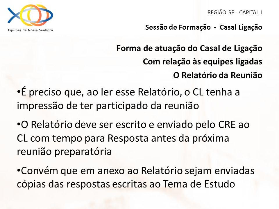 REGIÃO SP - CAPITAL I Sessão de Formação - Casal Ligação Forma de atuação do Casal de Ligação Com relação às equipes ligadas O Relatório da Reunião É