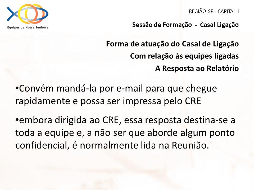 REGIÃO SP - CAPITAL I Sessão de Formação - Casal Ligação Forma de atuação do Casal de Ligação Com relação às equipes ligadas A Resposta ao Relatório C