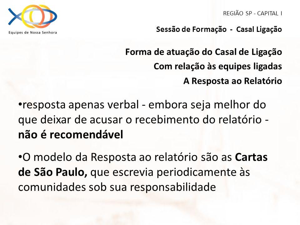 REGIÃO SP - CAPITAL I Sessão de Formação - Casal Ligação Forma de atuação do Casal de Ligação Com relação às equipes ligadas A Resposta ao Relatório r