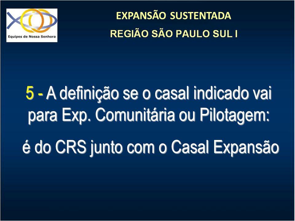 EXPANSÃO SUSTENTADA 5 - A definição se o casal indicado vai para Exp. Comunitária ou Pilotagem: é do CRS junto com o Casal Expansão é do CRS junto com