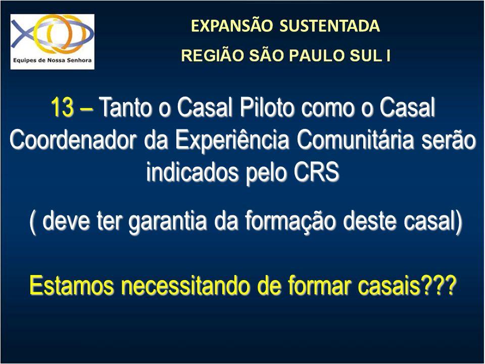 EXPANSÃO SUSTENTADA 13 – Tanto o Casal Piloto como o Casal Coordenador da Experiência Comunitária serão indicados pelo CRS ( deve ter garantia da form